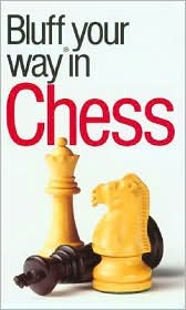 Bluffer's Guide to Chess: Bluff Your Way in Chess (Bluffer's Guides Series)