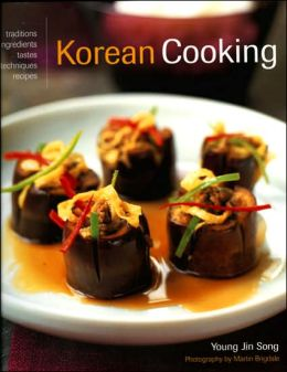 Korean Cooking: Traditions, Ingredients, Tastes, Techniques, Recipes
