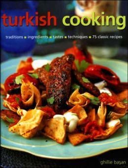 Turkish Cooking: Classic traditions, Fresh ingredients, Authentic flavours, Aromatic recipes