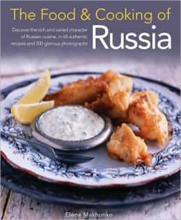 Food & Cooking of Russia: Discover the rich and varied character of Russian cuising, in 60 authentic recipes and 300 glorious photographs
