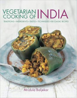 Vegetarian Cooking of India: Traditions, ingredients, tastes, techniques and 80 classic recipes