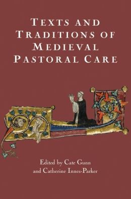 Texts and Traditions of Medieval Pastoral Care: Essays in Honour of Bella Millett