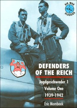 Defenders of the Reich: Jagdgeschwader 1: Volume One, 1939-1942