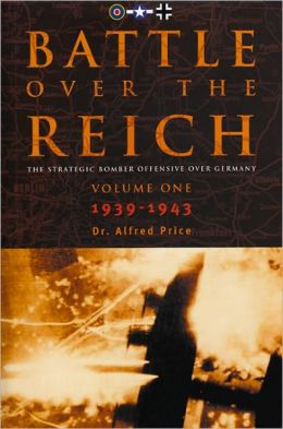 Battle over the Reich: The Strategic Bomber Offensive Against Germany, Volume One, 1939-1943