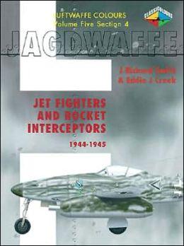 Jet Fighters and Rocket Interceptors 1944-1945
