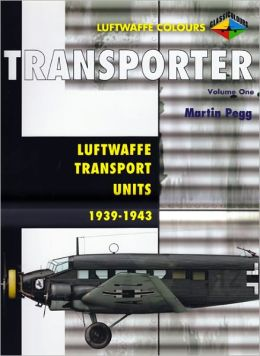 Transporter Volume One: Luftwaffe Transport Units 1939-1943 (Luftwaffe Colours Series)