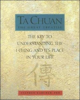 Ta Chuan: The Great Treatise: The Key to Understanding the I Ching and Its Place in Your Life