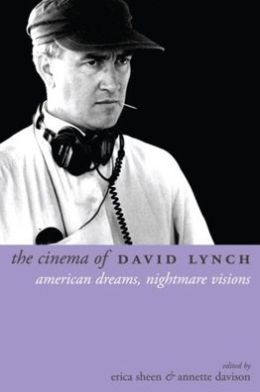 The Cinema of David Lynch: American Dreams, Nightmare Visions