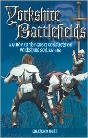 Yorkshire Battlefields: A Guide to the Great Conflicts on Yorkshire Soil 937 - 1461