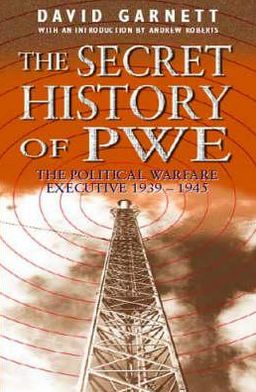 Secret History of PWE: The Political Warfare Executive, 1939-1945