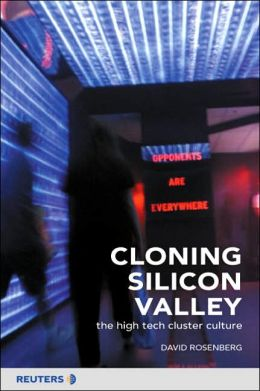 Cloning Silicon Valley : The Next Generation High-Tech Hotspots