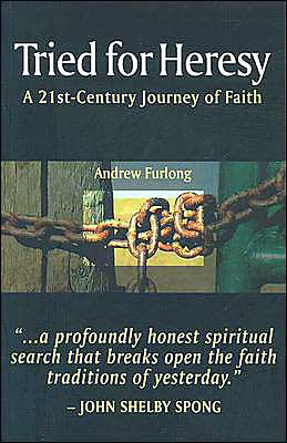 Tried for Heresy: A 21st-Century Journey of Faith