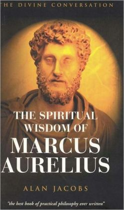 Spiritual Wisdom of Marcus Aurelius: The Divine Conversation