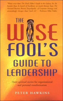 Wise Fool's Guide to Leadership: Short Spiritual Stories for Organizational and Personal Transformation