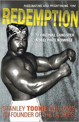 Redemption : From Original Gangster to Nobel Prize Nominee - the Extraordinary Life Story of Stanley Tookie Williams