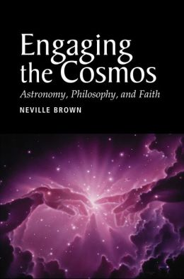 Engaging the Cosmos: Astronomy, Philosophy, and Faith