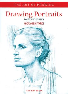 Drawing Portraits: Faces and Figures (Art of Drawing Series)