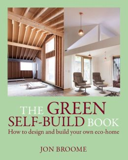Green Self-Build Book: How to Enjoy Designing and Building Your Own Eco-Home