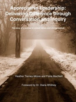 Appreciative Leadership: Delivering Difference through Conversation and Inquiry: The story of a journey to embed values and change culture