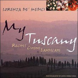 My Tuscany: Recipes,Cuisine,Landscape