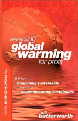 Reversing Global Warming For Profit - If It Isn'T Financially Sustainable, Then It Isn'T Environmentally Sustainable