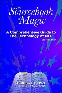 The Sourcebook of Magic: A Comprehensive Guide to the Technology of NLP