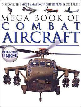 Mega Book of Combat Aircraft: Discover the Most Amazing Fighter Planes on Earth!