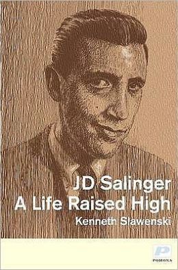 J.D. Salinger: A Life Raised High