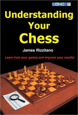 Understanding Your Chess: Learn from Your Games and Improve Your Results