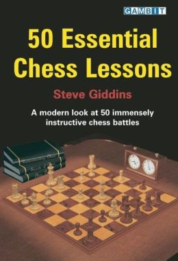 50 Essential Chess Lessons: A Modern Look at 50 Highly Instructive Chess Battles