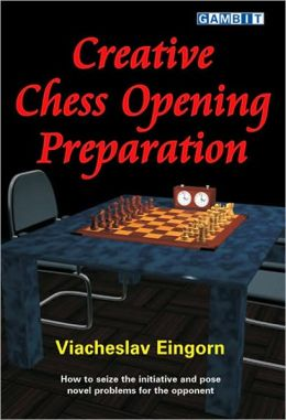 Creative Chess Opening Preparation: How to Seize the Initiative and Pose Novel Problems for the Opponent