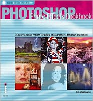 PhotoShop Photo Effects Cookbook : 61 Easy-to-Follow Recipes for Digital Photographers, Designers and Artists