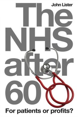 The NHS After 60: For Patients or Profits?