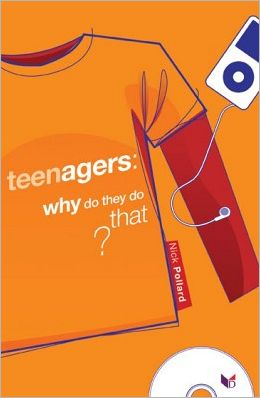 Teenagers: Why Do They Do That?