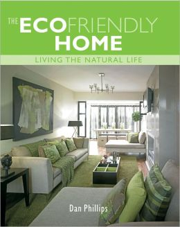 The EcoFriendly Home: Living the Natural Life
