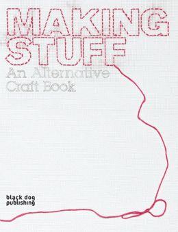 Making Stuff: An Alternative Craft Book