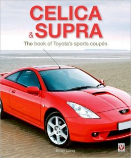 Celica & Supra: The book of Toyota's sports coupes