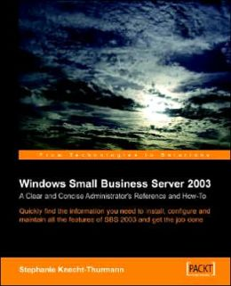 Microsoft Small Business Server 2003: A Clear and Concise Administrator's Reference and How To