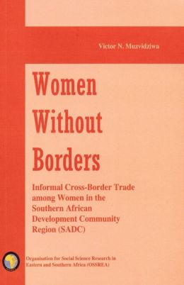 Women Without Borders. Informal Cross-Border Trade Among Women In The Southern African Development Community