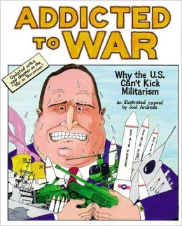 Addicted to War: Why the U.S. Can't Kick Militarism