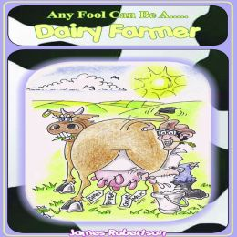 Any Fool Can Be a Dairy Farmer