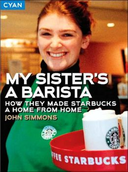 My Sister's a Barista: How They Made Starbucks a Home Away from Home