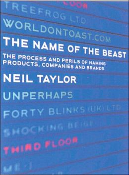 Name of the Beast: The Process and Perils of Naming Products, Companies and Brands