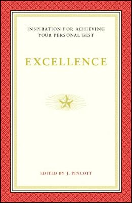 Excellence: Advice for Achieving Your Best-From the World's Most Extraordinary Achievers