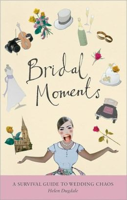 Bridal Moments: A survival guide to wedding chaos