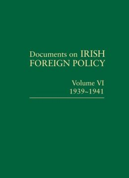 Documents on Irish Foreign Policy: Volume VI 1939-1941