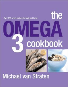 Omega 3 Cookbook: Over 100 Smart Recipes for Body and Brain