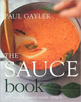 Sauce Book: 300 World Sauces Made Simple