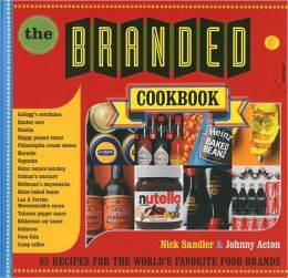 The Branded Cookbook: 85 Recipes for the World's Favorite Food Brands
