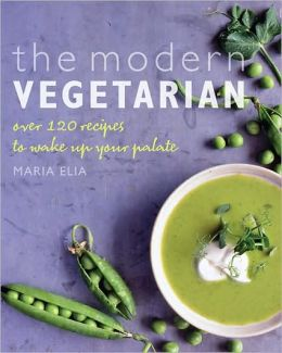 The Modern Vegetarian: Over 120 Recipes to Wake Up Your Palate